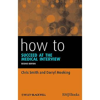 How to Succeed at the Medical Interview (2nd Revised edition) by Chri