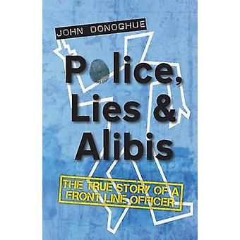 Police - Lies and Alibis - The True Story of a Front Line Officer by J