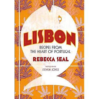 Lisbon - Recipes from the Heart of Portugal by Rebecca Seal - Steven J