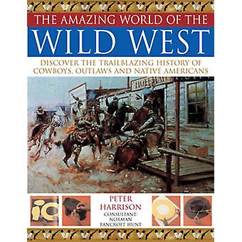The Amazing World of the Wild West - Discover the Trailblazing History
