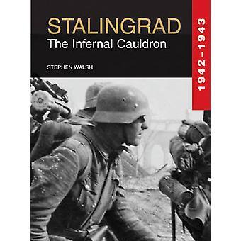 Stalingrad - le chaudron Infernal 1942-1943 par Stephen Walsh - 978190