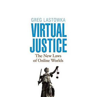 Virtual Justice - The New Laws of Online Worlds by Greg Lastowka - 978