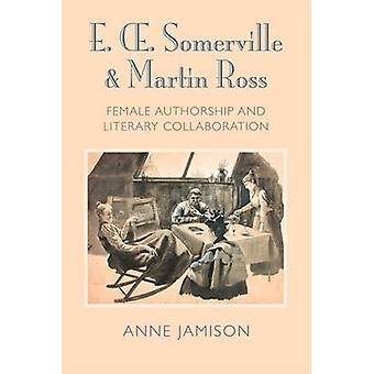 E. OE. Somerville and Martin Ross - Women's Literary Collaborations an