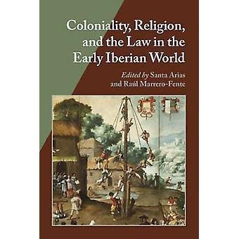 Coloniality - Religion- och lagen i tidig Iberiska världen av Sa