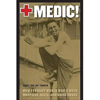 Medic!: come ho combattuto la seconda guerra mondiale con la morfina, sulfamidico e tamponi di iodio
