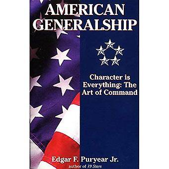 American Generalship: Character is Everything - The Art of Command: Character Is Everything - The Art of Command