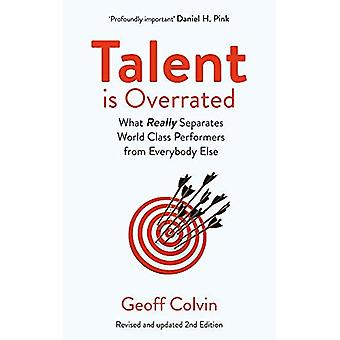 Talent is Overrated 2nd Edition: What Really Separates World-Class Performers from Everybody Else