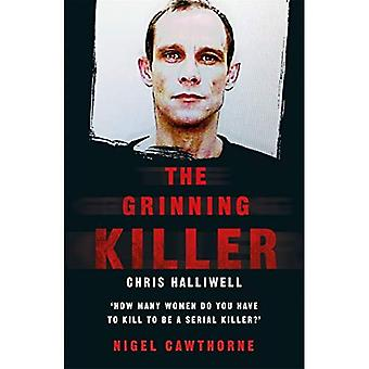 The Grinning Killer: Chris Halliwell - How Many Women� Do You Have to Kill to Be a Serial Killer?: Chris� Halliwell - How Many Women Do You Have to Kill� to Be a Serial Killer?