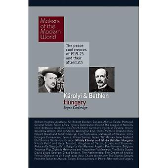 Karolyi and Bethlen: Hungary - The Peace Conferences of 1919-23 and Their Aftermath (Makers of the Modern World)