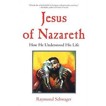 Jesus of Nazareth: How He Understood His Life