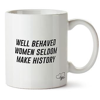 Hippowarehouse Well Behaved Women Seldom Make History Printed Mug Cup Ceramic 10oz