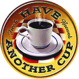 Coffee Have Another Cup round metal sign