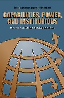 Capabilicravates Power and Institutions Toward a More Critical DevelopHommest Ethics by Esquith & Stephen L.