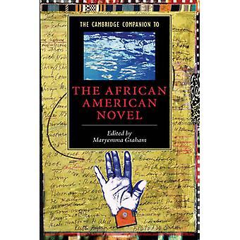 The Cambridge Companion to the African American Novel by Graham & Maryemma