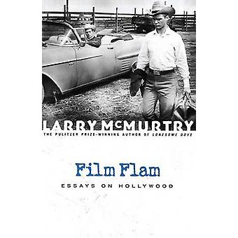 Film Flam Essays on Hollywood by McMurtry & Larry