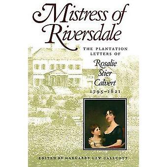 Mistress of Riversdale The Plantation Letters of Rosalie Stier Calvert 17951821 Revised by Callcott & Margaret Law