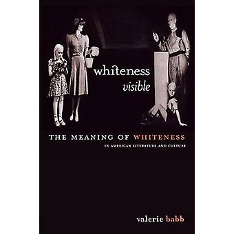 Whiteness Visible The Meaning of Whiteness in American Literature by Babb & Valerie M.
