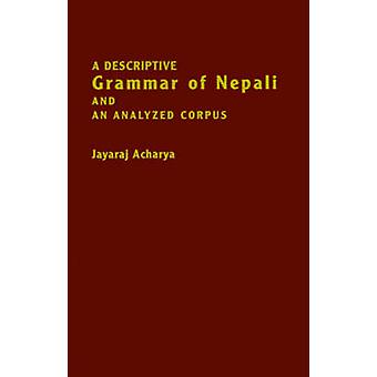 A Descriptive Grammar of Nepali and an Analyzed Corpus by Acharya & Jayaraj