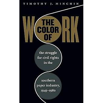 The Color of Work The Struggle for Civil Rights in the Southern Paper Industry 19451980 by Minchin & Timothy J.