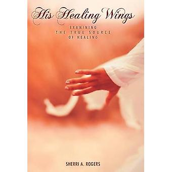 Hänen Healing Wings tutkiminen True lähde Healing Rogers & Sherri A.
