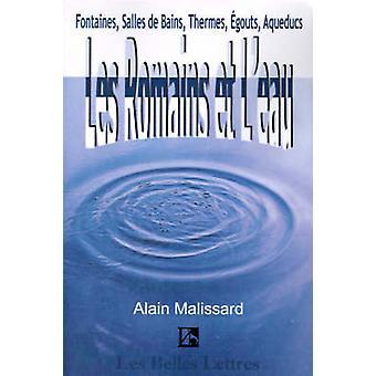Les Romains Et LEau Fontaines Salles de Bains Thermes Egouts Aqueducs... by Malissard & Alain