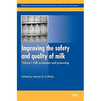 Improving the Safety and Quality of Milk Milk Production and Processing by Griffiths & Mansel