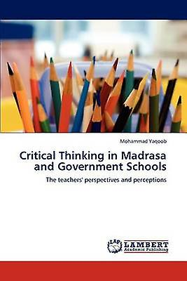 Critical Thinking in Madrasa and GovernHommest Schools by Yaqoob & Mohammad
