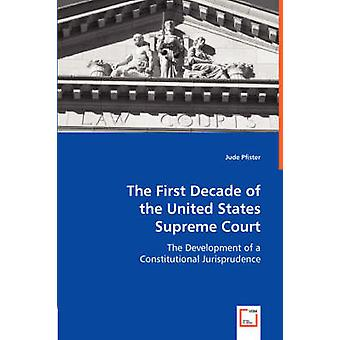 The First Decade of the United States Supreme Court by Pfister & Jude