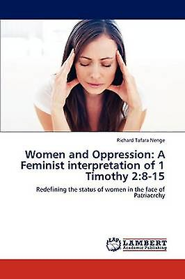 Femmes and Oppression A Feminist interpretation of 1 Timothy 2815 by Nenge & Richard Tafara
