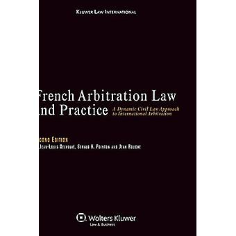 French Arbitration Law and Practice A Dynamic Civil Law Approach to International Arbitration  2nd Edition Revised by Delvolve & JeanLouis