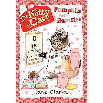 Pumpkin the Hamster (Dr. Kittycat #6) by Jane Clarke - 9780545941938