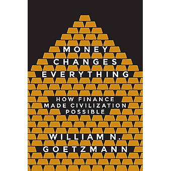 Money Changes Everything - How Finance Made Civilization Possible by W