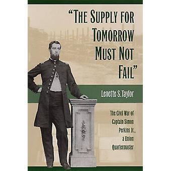 -The Supply for Tomorrow Must Not Fail - - The Civil War Campaign of Ca