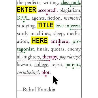 Enter Title Here by Rahul Kanakia - 9781484734063 Book