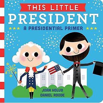 This Little President - A Presidential Primer by Joan Holub - Daniel R