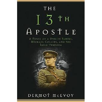 The 13th Apostle - A Novel of Michael Collins and the Irish Uprising b