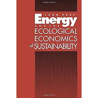 Energy and the Ecological Economics of Sustainability by John Peet -