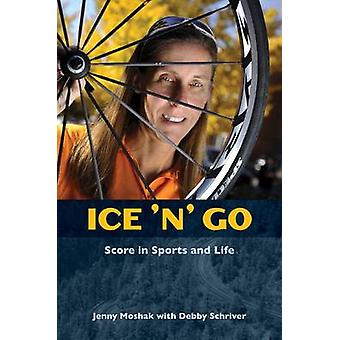 Ice 'n' Go - Score in Sports and Life by Jenny Moshak - Debby Schriver