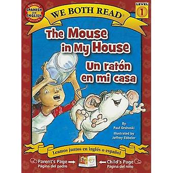 The Mouse in My House/Un Raton En Mi Casa by Paul Orshoski - Jeffrey