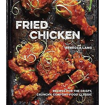 Fried Chicken - 50 Recipes for the Crispy - Crunchy - Comfort-Food Cla