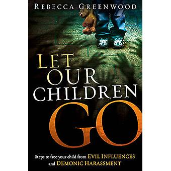 Let Our Children Go - Steps to Free Your Child from Evil Influences an