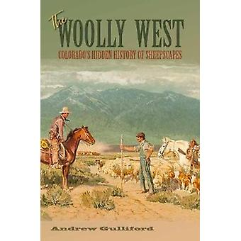 The Woolly West - Colorado's Hidden History of Sheepscapes by The Wool
