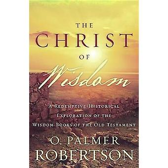 The Christ of Wisdom - A Redemptive-Historical Exploration of the Wisd
