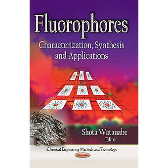Fluorophores - Characterization - Synthesis & Applications by Shota Wa