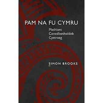 Pam Na Fu Cymru - Methiant Cenedlaetholdeb Cymraeg by Simon Brooks - 9