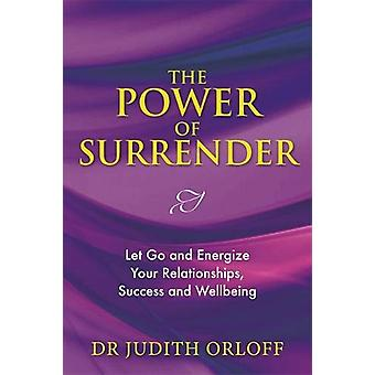 The Power of Surrender - Let Go and Energize Your Relationships - Succ