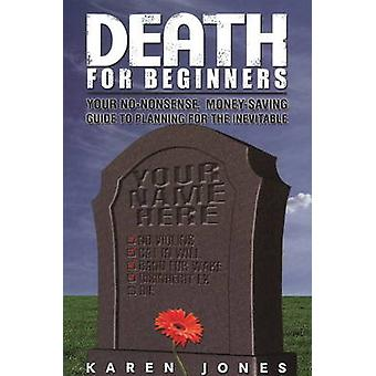 Death for Beginners - Your No-Nonsense - Money-Saving Guide to Plannin