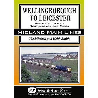 Wellingborough to Leicester - And its Routes to Northampton and Rugby