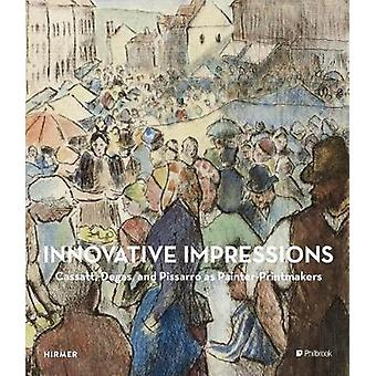 Innovative Impressions - Cassatt - Degas - and Pissarro as Painter-Pri