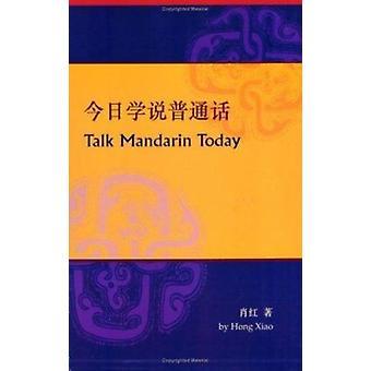 Talk Mandarin idag (2nd) av Hong Xiao-9789629962715 bok